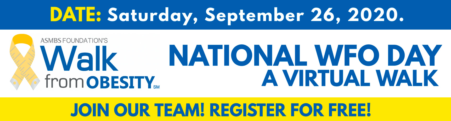 Join Our Team! Date: Saturday, September 26, 2020. ASMBS Foundation's Walk from Obesity℠ National WFO Day A Virtual Walk